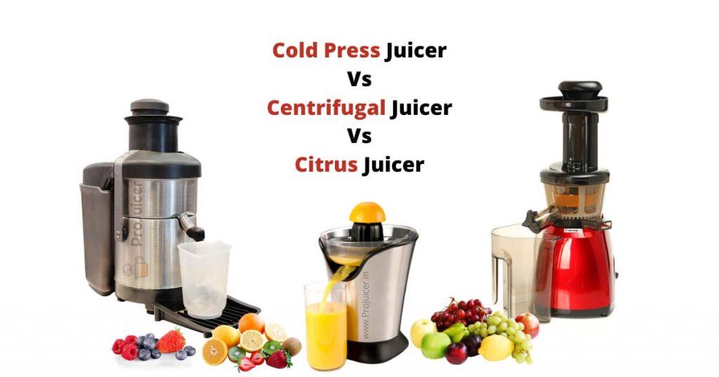 Cold Press Vs Centrifugal Vs Citrus Juicer comparison